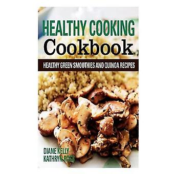 Healthy Cooking Cookbook Healthy Green Smoothies and Quinoa Recipes by Kelly & Diane