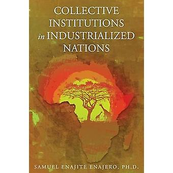 Collective Institutions in Industrialized Nations by Enajero & Ph.D. & Samuel Enajite