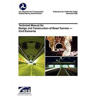 Technical Manual for Design and Construction of Road Tunnels  Civil Elements FhwaNhi10034 by U. S. Department of Transportation