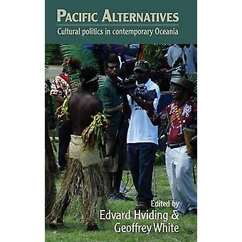 Pacific Alternatives Cultural Politics in Contemporary Oceania by Hviding & Edvard