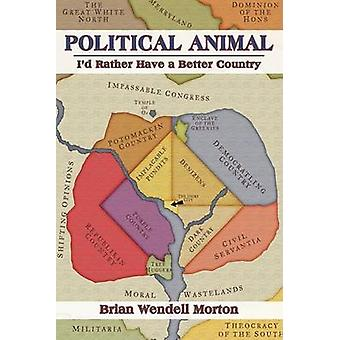 Political Animal Id Rather Have a Better Country by Morton & Brian Wendell