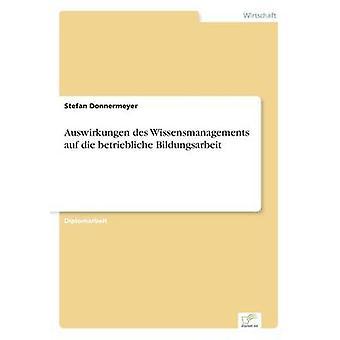 Auswirkungen des Wissensmanagements auf die betriebliche Bildungsarbeit by Donnermeyer & Stefan