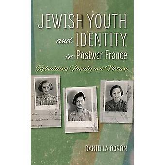 Jewish Youth and Identity in Postwar France by Daniella Doron
