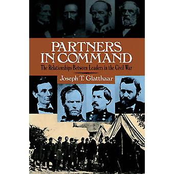 Partners in Command The Relationships Between Leaders in the Civil War by Glatthaar & Joseph T.