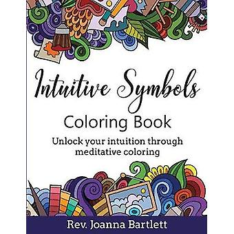 Intuitive Symbols Coloring Book Unlock your intuition through meditative coloring by Bartlett & Rev. Joanna