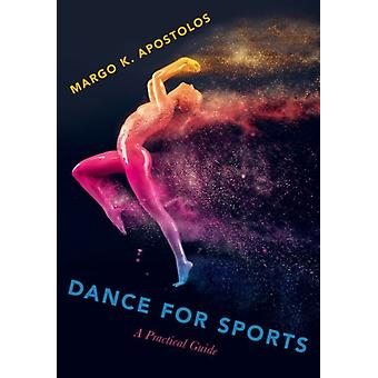 Dance for Sports  A Practical Guide by Margo K Apostolos