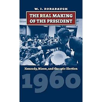 The Real Making of the President - Kennedy - Nixon - and the 1960 Elec