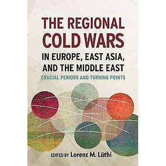 The Regional Cold Wars in Europe - East Asia - and the Middle East - C