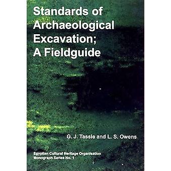 Standards of Archaeological Excavation - A Field Guide by G.J. Tassie