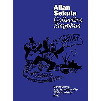 Allan Sekula - Collective Sisyphus by Allan Sekula - 9783960986904 Book