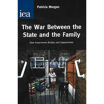 War Between the State and the Family - How Government Divides and Impo