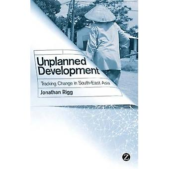 Unplanned Development - Tracking Change in South-East Asia by Jonathan