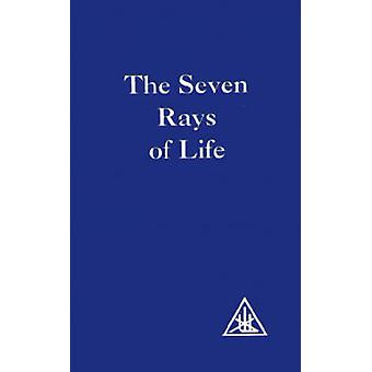 The Seven Rays of Life by Bailey & Alice A.