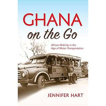 Ghana on the Go - African Mobility in the Age of Motor Transportation