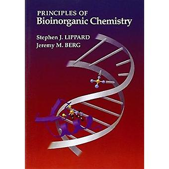 Principles of Bioinorganic Chemistry by Stephen J. Lippard - Jeremy M