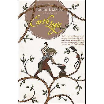 Earth Logic - An Elemental Logic novel by Laurie J. Marks - 9781618730