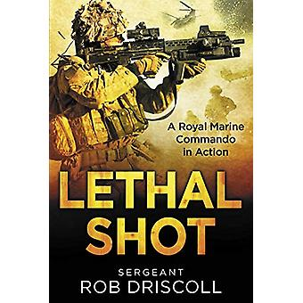 Lethal Shot - A Royal Marine Commando in Action by Robert Driscoll - 9