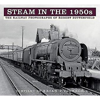 Steam in the 1950s - The Railway Photographs of Robert Butterfield by