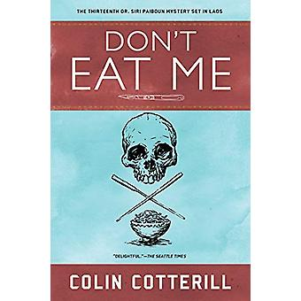 Don't Eat Me - A Dr. Siri Paiboun Mystery #13 by Colin Cotterill - 978