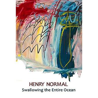 Swallowing the Entire Ocean by Henry Normal - 9781999670788 Book