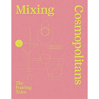 Mixing Cosmopolitans - The Pouring Tales by D. Staub - 9783907203040 B