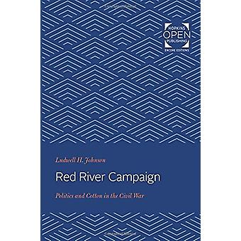 Red River Campaign - Politics and Cotton in the Civil War by Ludwell H