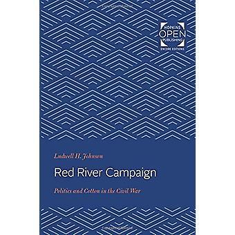 Red River Campaign-Politik und Baumwolle im Bürgerkrieg von Ludwell H