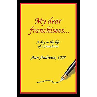 My Dear Franchisees - A day in the life of a franchisor by Ann Andrews