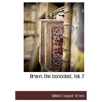 Brann - the Iconoclast - Vol. 2 by William Cowper Brann - 97811401344