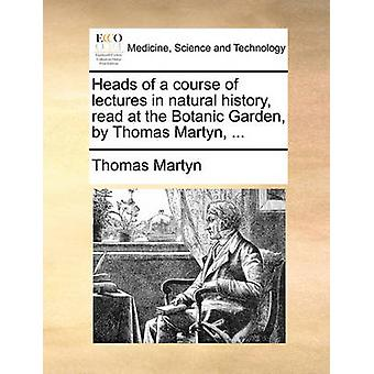 Heads of a Course of Lectures in Natural History - Read at the Botani