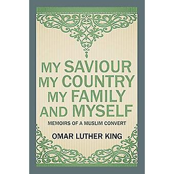 My Saviour My Country My Family and Myself - Memoirs of a Muslim Conve