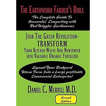 The Earthworm Farmer's Bible - The Complete Guide to Successful Compos
