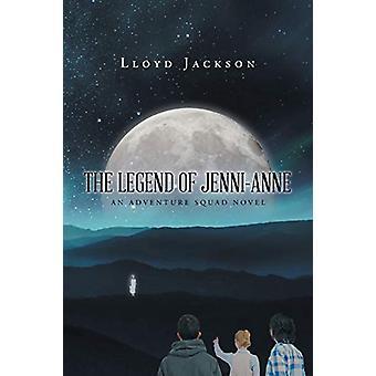 The Legend of Jenni-Anne - An Adventure Squad Novel by Lloyd Jackson -
