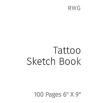 "Tattoo Sketch Book - 100 Pages 6"" X 9"" by Rwg - 978179486073"