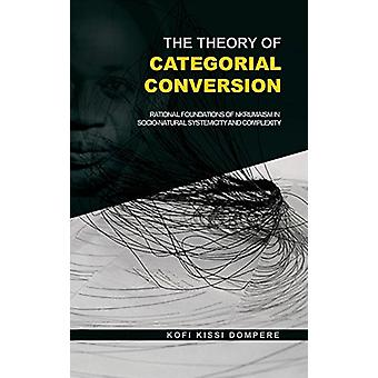 The Theory of Categorial Conversion - Rational Foundations of Nkrumais