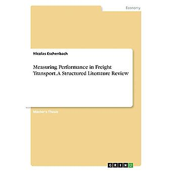Measuring Performance in Freight Transport. a Structured Literature R