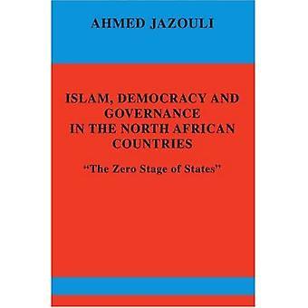 Islam, Democracy and Governance in the North African Countries: The Zero Stage of States