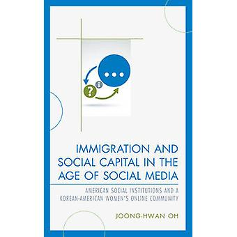 Immigration and Social Capital in the Age of Social Media American Social Institutions and a KoreanAmerican Women's Online Community