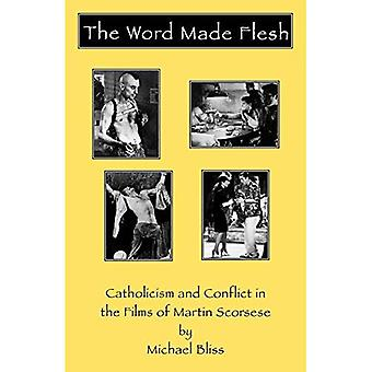 The Word Made Flesh: Catholicism and Conflict in the Films of Martin Scorsese (Scarecrow Filmmakers Series)