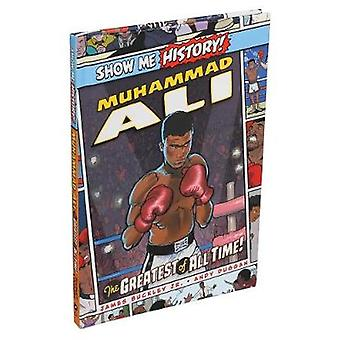 Muhammad Ali The Greatest of All Time Show Me History