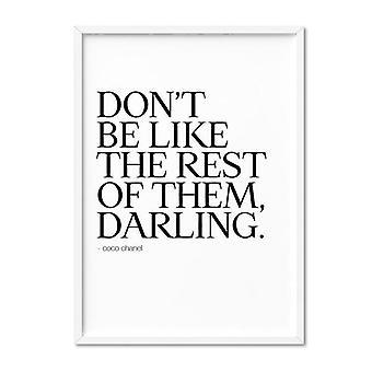 Nie bądź jak reszta z nich Kochanie Art Print