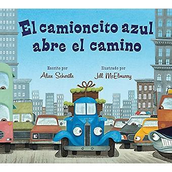El Camioncito Azul Abre El Camino Little Blue Truck johtaa Alice Schertle & Illustratedin espanjalaista lautakirjaa Jill McElmurryn mukaan