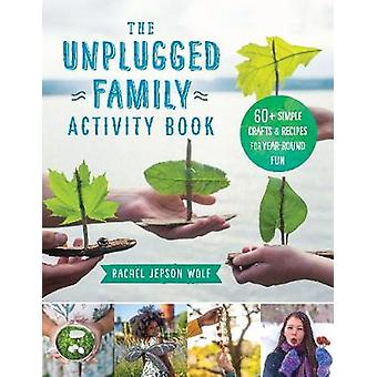 The Unplugged Family Activity Book 60 Simple Crafts and Recipes for YearRound Fun