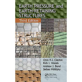 Earth Pressure and EarthRetaining Structures by Chris R I Clayton & Jarbas Milititsky & Rick I Woods & Andrew J Bond