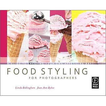 Food Styling for Photographers - A Guide to Creating Your Own Appetizi