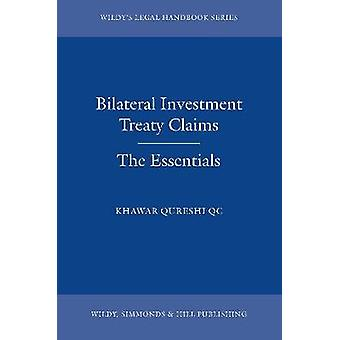 Bilateral Investment Treaty Claims - The Essentials by Khawar Qureshi