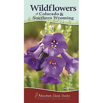 Wildflowers of Colorado & Southern Wyoming by George Miller - 9781591