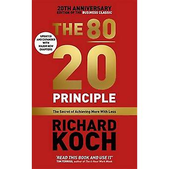 The 80/20 Principle - The Secret of Achieving More with Less by Richar