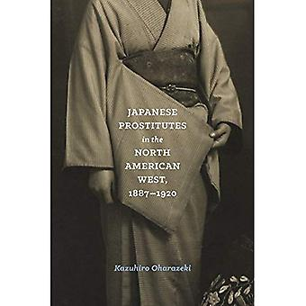 Japanese Prostitutes in the North American West, 1887-1920 (Emil and Kathleen Sick Series in Western History and...