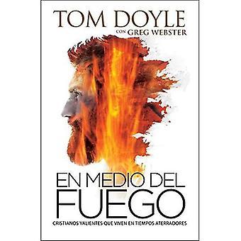 En Medio del Fuego: Cristianos Valientes Que Viven En Tiempos Aterradores